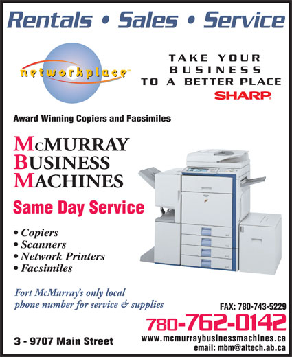 McMurray Business Machines (780-743-5232) - Display Ad - Facsimiles 780-762-0142 FAX: 780-743-5229 www.mcmurraybusinessmachines.ca Copiers Scanners Network Printers