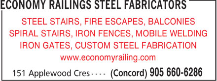 Economy Railings Steel Fabricators (905-660-6286) - Display Ad - STEEL STAIRS, FIRE ESCAPES, BALCONIES SPIRAL STAIRS, IRON FENCES, MOBILE WELDING IRON GATES, CUSTOM STEEL FABRICATION www.economyrailing.com  STEEL STAIRS, FIRE ESCAPES, BALCONIES SPIRAL STAIRS, IRON FENCES, MOBILE WELDING IRON GATES, CUSTOM STEEL FABRICATION www.economyrailing.com  STEEL STAIRS, FIRE ESCAPES, BALCONIES SPIRAL STAIRS, IRON FENCES, MOBILE WELDING IRON GATES, CUSTOM STEEL FABRICATION www.economyrailing.com