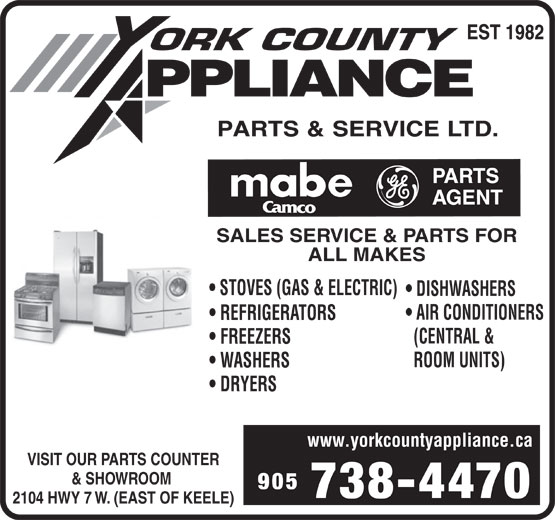 York County Appliance Parts & Service Ltd (905-738-4470) - Display Ad - SALES SERVICE & PARTS FOR ALL MAKES STOVES (GAS & ELECTRIC) DISHWASHERS AIR CONDITIONERS REFRIGERATORS (CENTRAL & FREEZERS ROOM UNITS) WASHERS DRYERS www.yorkcountyappliance.ca VISIT OUR PARTS COUNTER & SHOWROOM 905 738-4470 2104 HWY 7 W. (EAST OF KEELE)