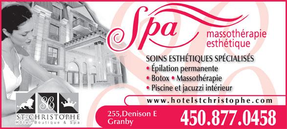 Hotel et Spa St-Christophe (450-405-4782) - Annonce illustrée======= - massothérapie esthétique SOINS ESTHÉTIQUES SPÉCIALISÉSSOINS ETHÉTIQUES SP Épilation permanentepila É ion permanente Botox   Massothérapieap Piscine et jacuzzi intérieur www.hotelstchristophe.co 255,Denison E Hôtel-Boutiqu e & Spa Granby 450.877.0458