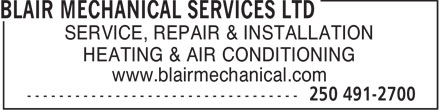 Blair Mechanical Services Ltd (250-491-2700) - Annonce illustrée======= - SERVICE, REPAIR & INSTALLATION HEATING & AIR CONDITIONING www.blairmechanical.com