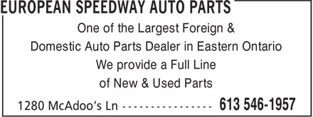 European Speedway Auto Parts (613-546-1957) - Display Ad - One of the Largest Foreign & Domestic Auto Parts Dealer in Eastern Ontario We provide a Full Line of New & Used Parts