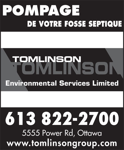 Tomlinson Environmental Services Limited (613-822-2700) - Display Ad - POMPAGE DE VOTRE FOSSE SEPTIQUE Environmental Services Limited 613 822-2700 5555 Power Rd, Ottawa www.tomlinsongroup.com TOMLINSON