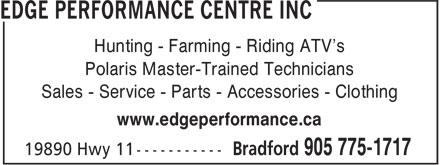 Edge Performance Centre Inc (905-775-1717) - Display Ad - Polaris Master-Trained Technicians Sales - Service - Parts - Accessories - Clothing www.edgeperformance.ca Hunting - Farming - Riding ATV's Hunting - Farming - Riding ATV's Polaris Master-Trained Technicians Sales - Service - Parts - Accessories - Clothing www.edgeperformance.ca