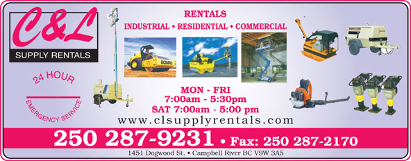C & L Supply Rentals (250-287-9231) - Display Ad - RENTALS INDUSTRIAL   RESIDENTIAL   COMMERCIAL SUPPLY RENTALS MON - FRI 7:00am - 5:30pm SAT 7:00am - 5:00 pm www.clsupplyrentals.com 250 287-9231 Fax: 250 287-2170 1451 Dogwood St.   Campbell River BC V9W 3A5