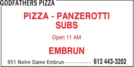 Godfathers Pizza (613-443-3202) - Display Ad - PIZZA - PANZEROTTI SUBS Open 11 AM EMBRUN
