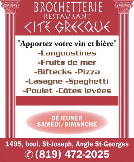 """Brochetterie Restaurant Cité Grecque (819-472-2025) - Annonce illustrée======= - DÉJEUNER SAMEDI/DIMANCHE 1495, boul. St-Joseph, Angle St-Georges 819 472-2025 """"Apportez votre vin et bière"""" -Langoustines -Fruits de mer -Biftecks -Pizza -Lasagne -Spaghetti RESTAURANT -Poulet -Côtes levées BROCHETTERIE"""