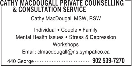 Cathy MacDougall Private Counselling & Consultation Services (902-539-7270) - Annonce illustrée======= - Mental Health Issues • Stress & Depression Workshops Cathy MacDougall MSW, RSW Individual • Couple • Family
