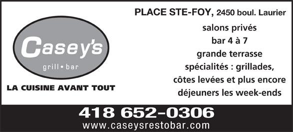 Casey's (418-652-0306) - Annonce illustrée======= - 2450 boul. Laurier salons privés PLACE STE-FOY, bar 4 à 7 grande terrasse spécialités : grillades, côtes levées et plus encore déjeuners les week-ends 418 652-0306 www.caseysrestobar.com