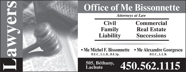 Bissonnette Michel (450-562-1115) - Annonce illustrée======= - Office of Me Bissonnette Attorneys at Law Civil Commercial Family Real Estate Liability Successions Me Alexandre Georgescu Me Michel F. Bissonnette D.E.C., L.L.B. D.E.C., L.L.B., D.E.Sp. awyers 505, Béthany, Lachute 450.562.1115 L