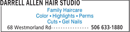 Darrell Allen Hair Studio (506-633-1880) - Annonce illustrée======= - Family Haircare Color • Highlights • Perms Cuts • Gel Nails Color • Highlights • Perms Cuts • Gel Nails Family Haircare