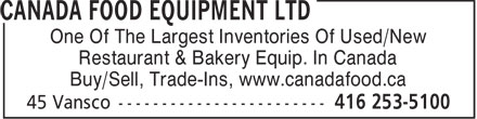Canada Food Equipment Ltd (416-253-5100) - Display Ad - One Of The Largest Inventories Of Used/New Restaurant & Bakery Equip. In Canada Buy/Sell, Trade-Ins, www.canadafood.ca  One Of The Largest Inventories Of Used/New Restaurant & Bakery Equip. In Canada Buy/Sell, Trade-Ins, www.canadafood.ca  One Of The Largest Inventories Of Used/New Restaurant & Bakery Equip. In Canada Buy/Sell, Trade-Ins, www.canadafood.ca
