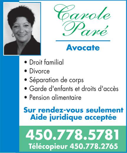 Paré Carole (450-778-5781) - Annonce illustrée======= - Avocate Droit familial Divorce Séparation de corps Garde d'enfants et droits d'accès Pension alimentaire Sur rendez-vous seulement Aide juridique acceptée 450.778.5781 Télécopieur 450.778.2765