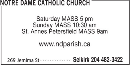 Notre Dame Catholic Church (204-482-3422) - Annonce illustrée======= - Saturday MASS 5 pm Sunday MASS 10:30 am St. Annes Petersfield MASS 9am www.ndparish.ca