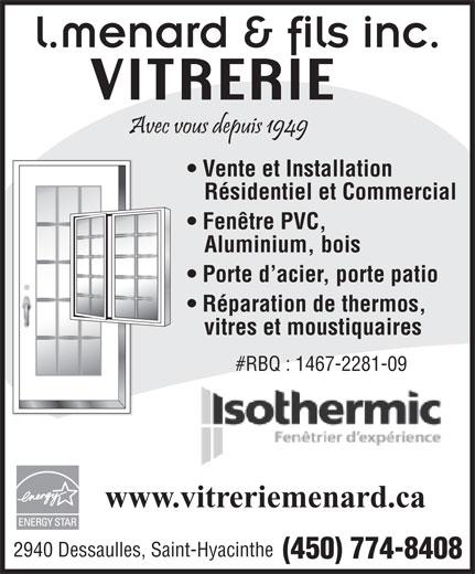 Vitrerie L Ménard & Fils Inc (450-774-8408) - Display Ad - Vente et Installation Résidentiel et Commercial Fenêtre PVC, Aluminium, bois Porte d acier, porte patio Réparation de thermos, vitres et moustiquaires #RBQ : 1467-2281-09 www.vitreriemenard.ca 2940 Dessaulles, Saint-Hyacinthe (450) 774-8408