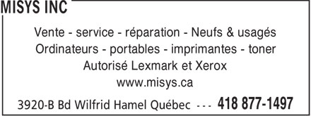 Misys Inc (418-877-1497) - Annonce illustrée======= - Vente - service - réparation - Neufs & usagés Ordinateurs - portables - imprimantes - toner Autorisé Lexmark et Xerox www.misys.ca