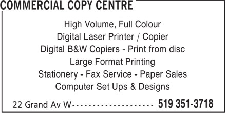 Commercial Copy Center (519-351-3718) - Display Ad - Digital Laser Printer / Copier High Volume, Full Colour Digital B&W Copiers - Print from disc Large Format Printing Stationery - Fax Service - Paper Sales Computer Set Ups & Designs