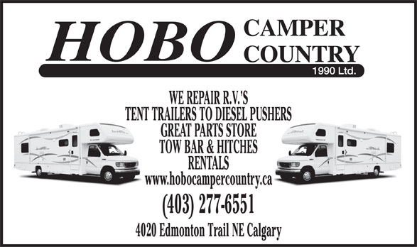 Hobo Camper Country (1990) Ltd (403-277-6551) - Display Ad - WE REPAIR R.V. S TENT TRAILERS TO DIESEL PUSHERS GREAT PARTS STORE TOW BAR & HITCHES RENTALS www.hobocampercountry.ca (403) 277-6551 4020 Edmonton Trail NE Calgary