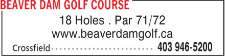 Beaver Dam Golf Course & RV Resort (403-946-5200) - Annonce illustrée======= - 18 Holes . Par 71/72 www.beaverdamgolf.ca www.beaverdamgolf.ca 18 Holes . Par 71/72