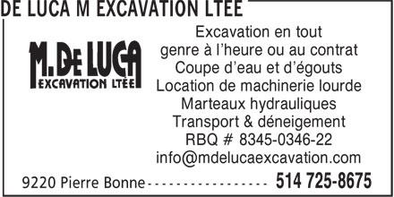 De Luca M Excavation Ltée (514-725-8675) - Annonce illustrée======= - Excavation en tout genre à l'heure ou au contrat Coupe d'eau et d'égouts Location de machinerie lourde Marteaux hydrauliques Transport & déneigement RBQ # 8345-0346-22 Excavation en tout genre à l'heure ou au contrat Coupe d'eau et d'égouts Location de machinerie lourde Marteaux hydrauliques Transport & déneigement RBQ # 8345-0346-22