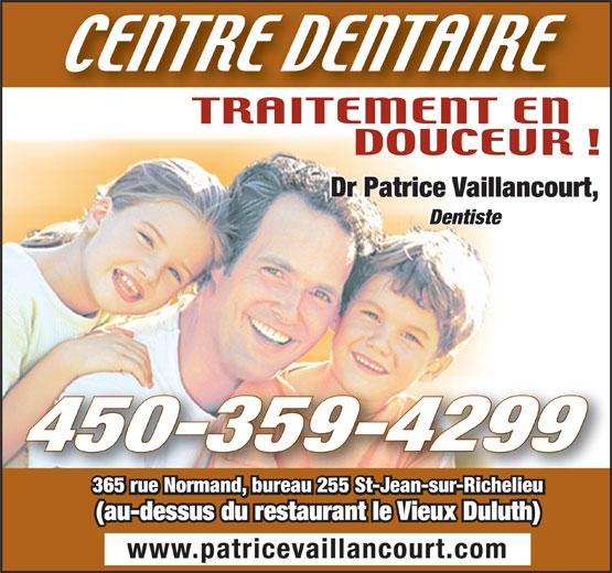 Centre Dentaire Familial Dr Patrice Vaillancourt (450-359-4299) - Annonce illustrée======= - Dentiste 450-359-4299 365 rue Normand, bureau 255 St-Jean-sur-Richelieu (au-dessus du restaurant le Vieux Duluth) www.patricevaillancourt.com Dr Patrice Vaillancourt,