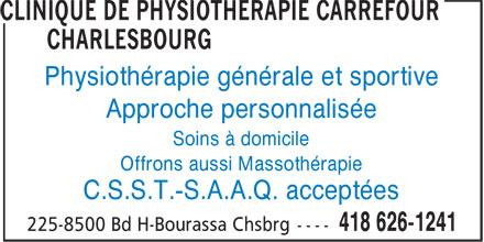 Clinique de Physiothérapie Carrefour Charlesbourg (418-626-1241) - Annonce illustrée======= - Physiothérapie générale et sportive Approche personnalisée Soins à domicile Offrons aussi Massothérapie C.S.S.T.-S.A.A.Q. acceptées