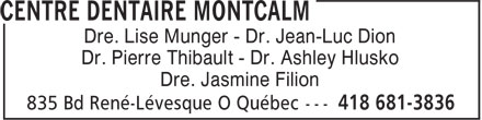 Centre Dentaire Montcalm (418-681-3836) - Display Ad - Dre. Lise Munger - Dr. Jean-Luc Dion Dr. Pierre Thibault - Dr. Ashley Hlusko Dre. Jasmine Filion