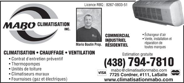 MABO Climatisation Inc (514-365-6186) - Annonce illustrée======= - Licence RBQ : 8267-0803-51 Échangeur d'air COMMERCIAL Vente , installation et INDUSTRIEL de réparation Mario Boutin Prop. RÉSIDENTIEL toutes marques CLIMATISATION   CHAUFFAGE   VENTILATION Estimation gratuite Contrat d'entretien préventif Thermopompes (438)794-7810 Unités de toiture Climatiseurs muraux 7725 Cordner, #111, LaSalle Fournaises (gaz et électriques) www.climatisationmabo.com