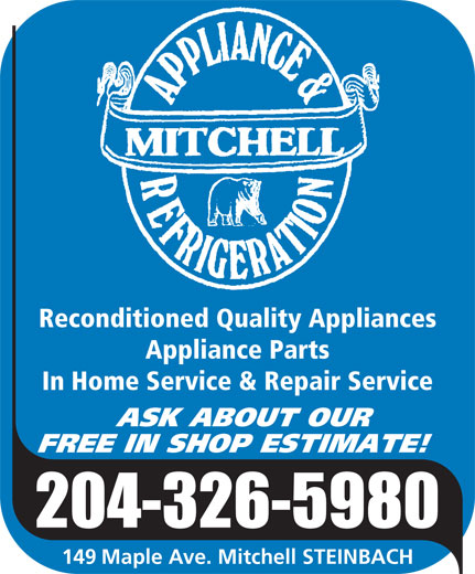 Mitchell Appliance & Refrigeration (204-326-5980) - Annonce illustrée======= - Reconditioned Quality Appliances Appliance Parts In Home Service & Repair Service ASK ABOUT OUR FREE IN SHOP ESTIMATE! 149 Maple Ave. Mitchell STEINBACH