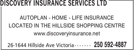 Discovery Insurance Services Ltd (250-592-4887) - Annonce illustrée======= - AUTOPLAN - HOME - LIFE INSURANCE LOCATED IN THE HILLSIDE SHOPPING CENTRE www.discoveryinsurance.net  AUTOPLAN - HOME - LIFE INSURANCE LOCATED IN THE HILLSIDE SHOPPING CENTRE www.discoveryinsurance.net