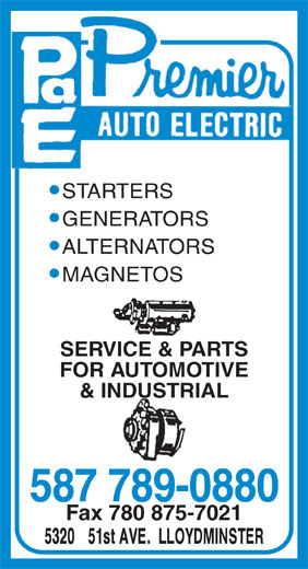 Premier Auto Electric (780-875-7020) - Display Ad - STARTERS GENERATORS ALTERNATORS MAGNETOS SERVICE & PARTS FOR AUTOMOTIVE & INDUSTRIAL 587 789-0880 Fax 780 875-7021