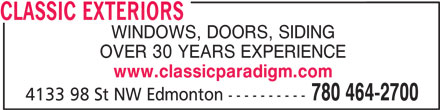 Classic Exteriors (780-464-2700) - Annonce illustrée======= - CLASSIC EXTERIORS WINDOWS, DOORS, SIDING OVER 30 YEARS EXPERIENCE www.classicparadigm.com 780 464-2700 4133 98 St NW Edmonton ---------- CLASSIC EXTERIORS WINDOWS, DOORS, SIDING OVER 30 YEARS EXPERIENCE www.classicparadigm.com 780 464-2700 4133 98 St NW Edmonton ----------