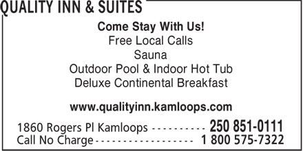 Quality Inn (250-851-0111) - Annonce illustrée======= - Come Stay With Us! Free Local Calls Sauna Outdoor Pool & Indoor Hot Tub Deluxe Continental Breakfast www.qualityinn.kamloops.com