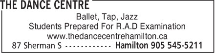 The Dance Centre (905-545-5211) - Display Ad - Ballet, Tap, Jazz Students Prepared For R.A.D Examination www.thedancecentrehamilton.ca  Ballet, Tap, Jazz Students Prepared For R.A.D Examination www.thedancecentrehamilton.ca