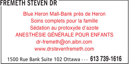 Dr Steven Fremeth (613-739-1616) - Display Ad - Blue Heron Mall-Bank près de Heron Soins complets pour la famille Sédation au protoxyde d'azote ANESTHÉSIE GÉNÉRALE POUR ENFANTS dr-fremeth@on.aibn.com www.drstevenfremeth.com