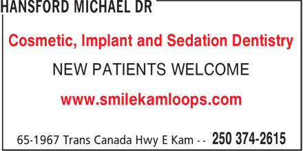 Valleyview Dental Centre (250-374-2615) - Display Ad - NEW PATIENTS WELCOME www.smilekamloops.com Cosmetic, Implant and Sedation Dentistry