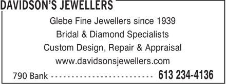 Davidson's Jewellers (613-234-4136) - Display Ad - Bridal & Diamond Specialists Custom Design, Repair & Appraisal www.davidsonsjewellers.com Glebe Fine Jewellers since 1939 www.davidsonsjewellers.com Glebe Fine Jewellers since 1939 Bridal & Diamond Specialists Custom Design, Repair & Appraisal