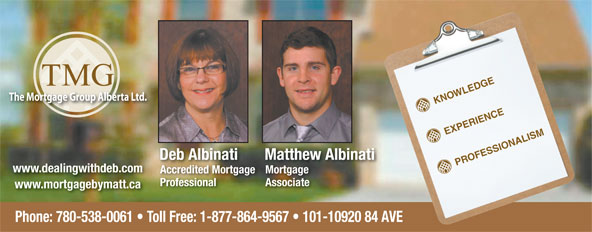 TMG The Mortgage Group (780-538-0061) - Annonce illustrée======= - Matthew Albinati PROFESSIONALISM www.dealingwithdeb.com Accredited MortgageMortgage Professional Associate www.mortgagebymatt.ca Phone: 780-538-0061   Toll Free: 1-877-864-9567   101-10920 84 AVE KNOWLEDGE EXPERIENCE Deb Albinati