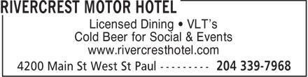 Rivercrest Motor Hotel (204-339-7968) - Display Ad - Licensed Dining • VLT's Cold Beer for Social & Events www.rivercresthotel.com  Licensed Dining • VLT's Cold Beer for Social & Events www.rivercresthotel.com