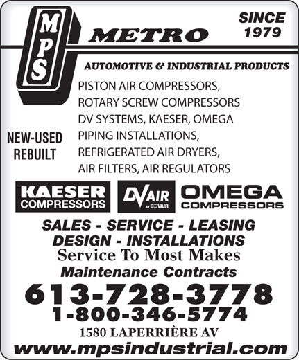 M P S Metro Automotive & Industrial Products (613-728-3778) - Display Ad - SINCE 1979 AUTOMOTIVE & INDUSTRIAL PRODUCTS PISTON AIR COMPRESSORS, ROTARY SCREW COMPRESSORS DV SYSTEMS, KAESER, OMEGA PIPING INSTALLATIONS, NEW-USED REFRIGERATED AIR DRYERS, REBUILT AIR FILTERS, AIR REGULATORS SALES - SERVICE - LEASING DESIGN - INSTALLATIONS Service To Most Makes Maintenance Contracts 613-728-3778 1-800-346-5774 1580 LAPERRIÈRE AV www.mpsindustrial.com  SINCE 1979 AUTOMOTIVE & INDUSTRIAL PRODUCTS PISTON AIR COMPRESSORS, ROTARY SCREW COMPRESSORS DV SYSTEMS, KAESER, OMEGA PIPING INSTALLATIONS, NEW-USED REFRIGERATED AIR DRYERS, REBUILT AIR FILTERS, AIR REGULATORS SALES - SERVICE - LEASING DESIGN - INSTALLATIONS Service To Most Makes Maintenance Contracts 613-728-3778 1-800-346-5774 1580 LAPERRIÈRE AV www.mpsindustrial.com  SINCE 1979 AUTOMOTIVE & INDUSTRIAL PRODUCTS PISTON AIR COMPRESSORS, ROTARY SCREW COMPRESSORS DV SYSTEMS, KAESER, OMEGA PIPING INSTALLATIONS, NEW-USED REFRIGERATED AIR DRYERS, REBUILT AIR FILTERS, AIR REGULATORS SALES - SERVICE - LEASING DESIGN - INSTALLATIONS Service To Most Makes Maintenance Contracts 613-728-3778 1-800-346-5774 1580 LAPERRIÈRE AV www.mpsindustrial.com