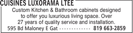 Cuisines Luxorama Ltée (819-663-2859) - Annonce illustrée======= - Custom Kitchen & Bathroom cabinets designed to offer you luxurious living space. Over 27 years of quality service and installation.