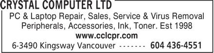 Crystal Computer Ltd (604-436-4551) - Annonce illustrée======= - PC & Laptop Repair, Sales, Service & Virus Removal Peripherals, Accessories, Ink, Toner. Est 1998 www.cclcpr.com  PC & Laptop Repair, Sales, Service & Virus Removal Peripherals, Accessories, Ink, Toner. Est 1998 www.cclcpr.com