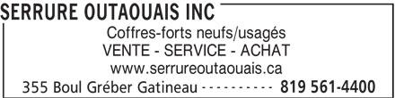 Serrure Outaouais inc. (819-561-4400) - Annonce illustrée======= - SERRURE OUTAOUAIS INC Coffres-forts neufs/usagés VENTE - SERVICE - ACHAT www.serrureoutaouais.ca ---------- 819 561-4400 355 Boul Gréber Gatineau