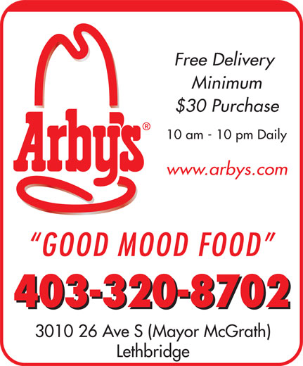 Arby's (403-320-8702) - Annonce illustrée======= - Free Delivery Minimum $30 Purchase 10 am - 10 pm Daily www.arbys.com GOOD MOOD FOOD 403-320-8702 3010 26 Ave S (Mayor McGrath) Lethbridge