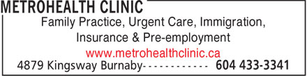 MetroHealth Clinic (604-433-3341) - Display Ad - Family Practice, Urgent Care, Immigration, Insurance & Pre-employment www.metrohealthclinic.ca  Family Practice, Urgent Care, Immigration, Insurance & Pre-employment www.metrohealthclinic.ca