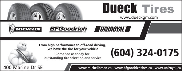 Dueck on Marine (604-324-0175) - Annonce illustrée======= - From high performance to off-road driving, we have the tire for your vehicle Come see us today for outstanding tire selection and service www.michelinman.ca   www.bfgoodrichtires.ca   www.uniroyal.ca From high performance to off-road driving, we have the tire for your vehicle Come see us today for outstanding tire selection and service www.michelinman.ca   www.bfgoodrichtires.ca   www.uniroyal.ca
