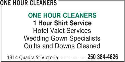 One Hour Cleaners (250-384-4626) - Display Ad - ONE HOUR CLEANERS 1 Hour Shirt Service Hotel Valet Services Wedding Gown Specialists Quilts and Downs Cleaned ONE HOUR CLEANERS 1 Hour Shirt Service Hotel Valet Services Wedding Gown Specialists Quilts and Downs Cleaned