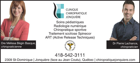 Clinique Chiropratique Jonquière (418-542-3111) - Annonce illustrée======= - Soins pédiatriques Chiropratique sportive Traitement scoliose Spinecor ART (Active Release Techniques) Dre Mélissa Bégin Basque, Dr Pierre Lachance, chiropraticienne chiropraticien 1974 418-542-3111 2309 St-Dominique Jonquière (face au Jean Coutu), Québec chiropratiquejonquiere.com Radiologie numérique CLINIQUE CHIROPRATIQUE JONQUIÈRE