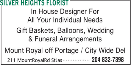 Silver Heights Florist (204-832-7398) - Display Ad - In House Designer For All Your Individual Needs Gift Baskets, Balloons, Wedding & Funeral Arrangements Mount Royal off Portage / City Wide Del