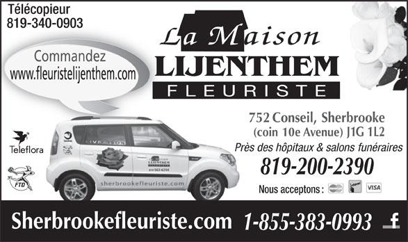 Fleuriste Lijenthem (819-562-6254) - Annonce illustrée======= - Télécopieur www.fleuristelijenthem.com FLEURISTE 752 Conseil, Sherbrooke 819-200-2390 Nous acceptons : Sherbrookefleuriste.com 1-855-383-0993 La Maison 819-340-0903819-340-0903 (coin 10e Avenue) J1G 1L2 Près des hôpitaux & salons funérairesPr Commandez LIJENTHEM